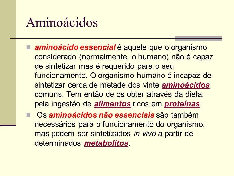 Aminoácidos aminoácido essencial é aquele que o organismo considerado (normalmente, o humano) não é capaz de sintetizar mas é requerido para o seu fun
