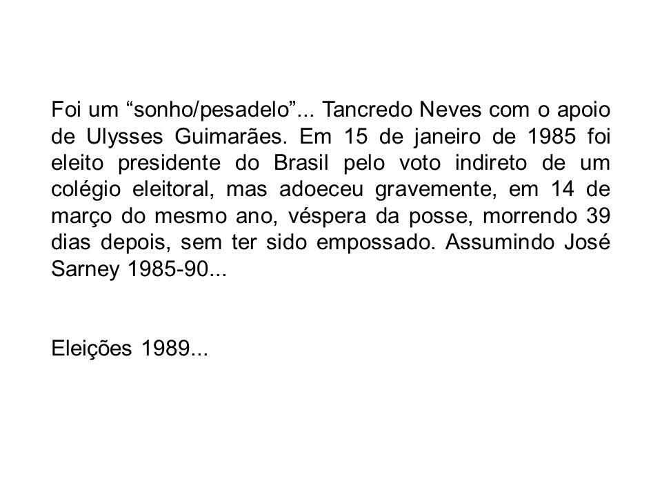 Foi um sonho/pesadelo... Tancredo Neves com o apoio de Ulysses Guimarães. Em 15 de janeiro de 1985 foi eleito presidente do Brasil pelo voto indireto