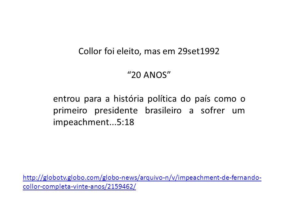 Collor foi eleito, mas em 29set1992 20 ANOS entrou para a história política do país como o primeiro presidente brasileiro a sofrer um impeachment...5: