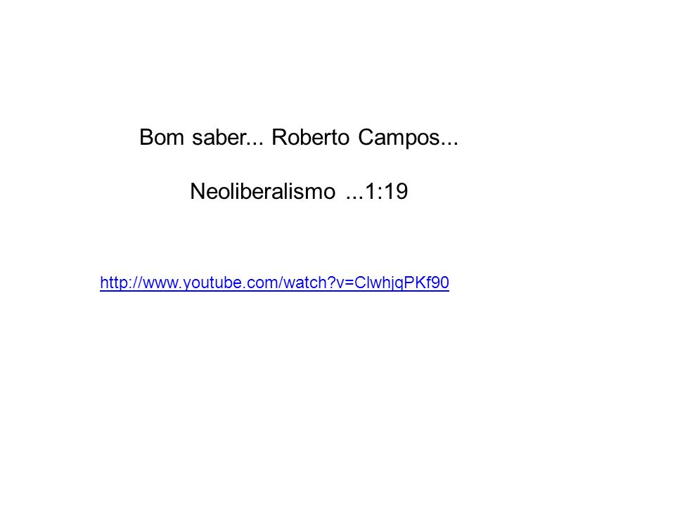Bom saber... Roberto Campos... Neoliberalismo...1:19 http://www.youtube.com/watch?v=ClwhjqPKf90