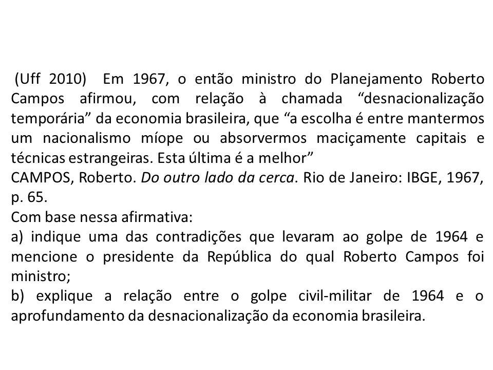 (Uff 2010) Em 1967, o então ministro do Planejamento Roberto Campos afirmou, com relação à chamada desnacionalização temporária da economia brasileira