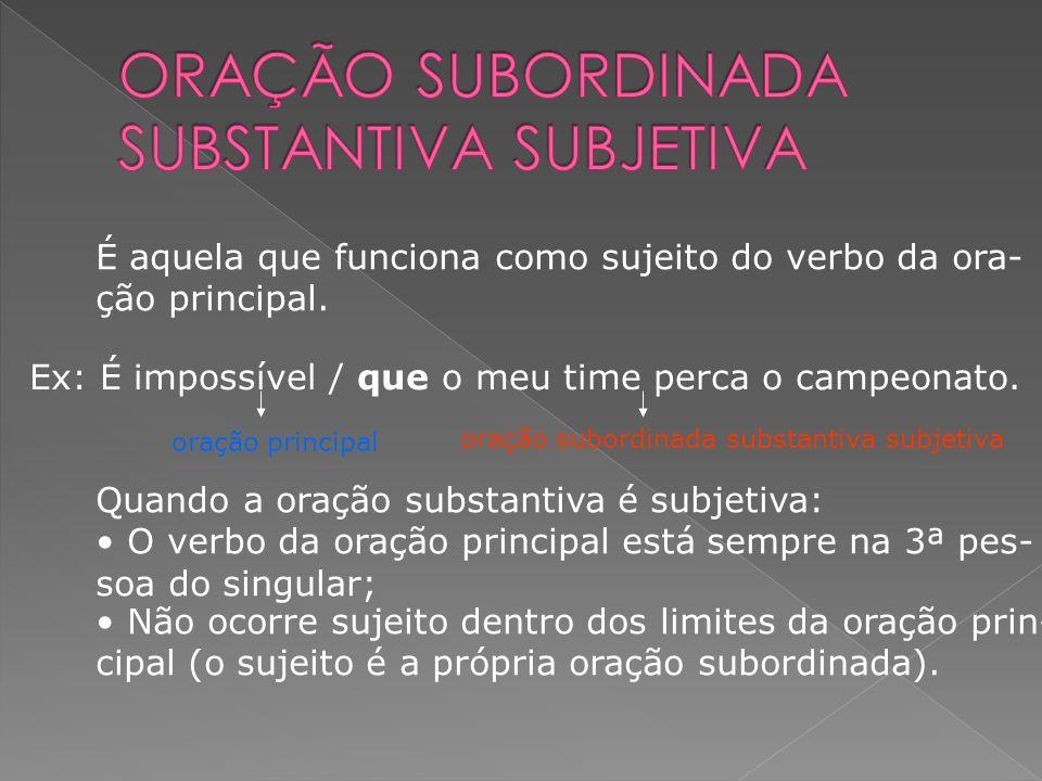 Orações subordinadas substantivas ligadas ao verbo da oração principal. Se uma oração subordinada substantiva vem ligada ao verbo da oração principal,