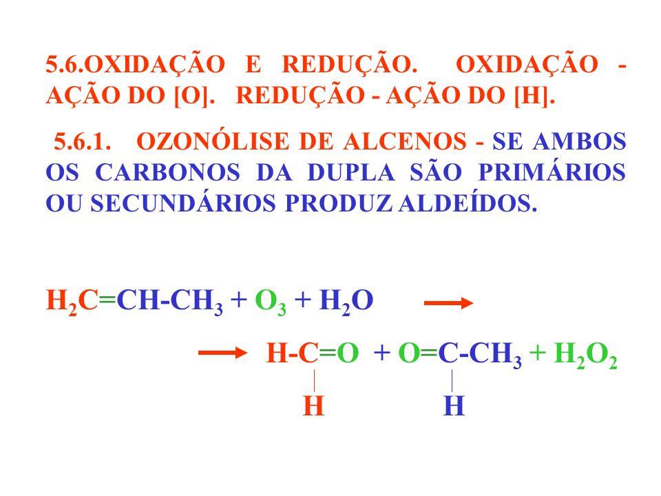 5.6.OXIDAÇÃO E REDUÇÃO. OXIDAÇÃO - AÇÃO DO [O]. REDUÇÃO - AÇÃO DO [H]. 5.6.1. OZONÓLISE DE ALCENOS - SE AMBOS OS CARBONOS DA DUPLA SÃO PRIMÁRIOS OU SE