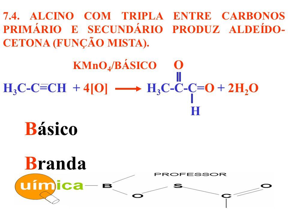 7.4. ALCINO COM TRIPLA ENTRE CARBONOS PRIMÁRIO E SECUNDÁRIO PRODUZ ALDEÍDO- CETONA (FUNÇÃO MISTA). KMnO 4 /BÁSICO O H 3 C-C=CH + 4[O] H 3 C-C-C=O + 2H