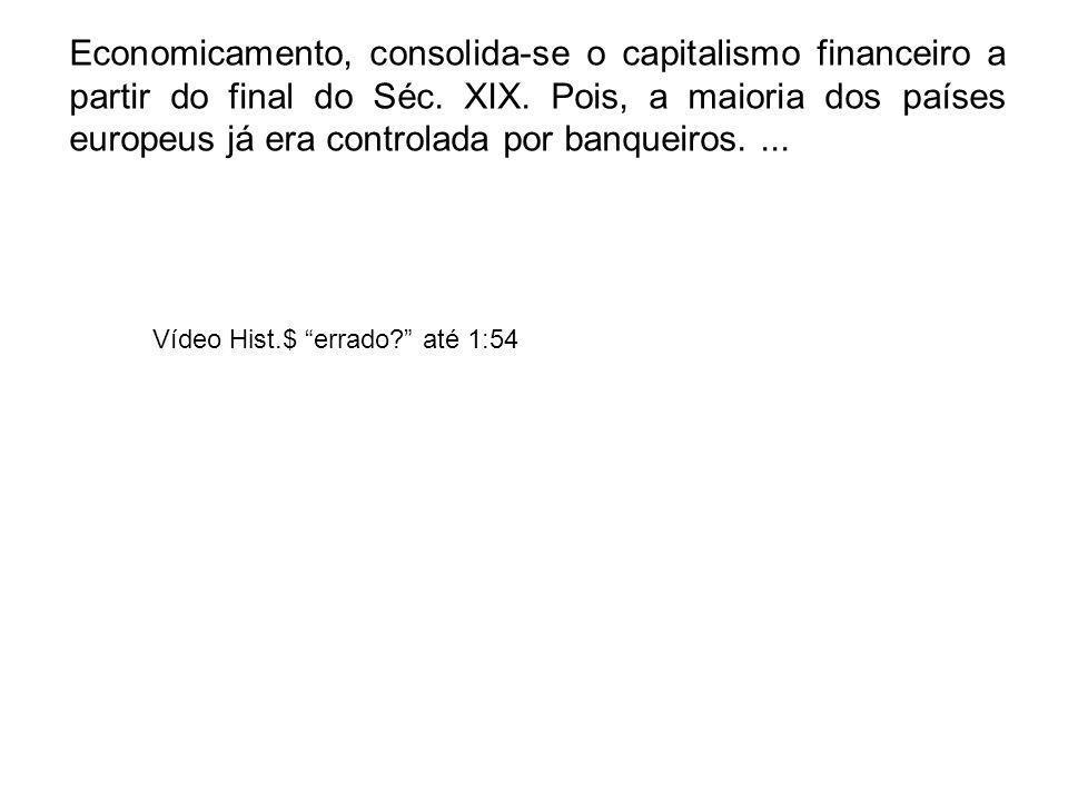 Economicamento, consolida-se o capitalismo financeiro a partir do final do Séc. XIX. Pois, a maioria dos países europeus já era controlada por banquei