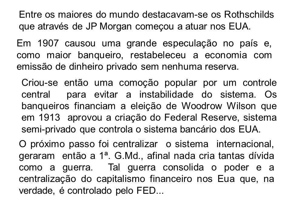 Entre os maiores do mundo destacavam-se os Rothschilds que através de JP Morgan começou a atuar nos EUA. Em 1907 causou uma grande especulação no país