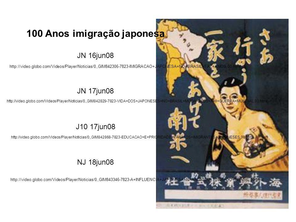 http://video.globo.com/Videos/Player/Noticias/0,,GIM842306-7823-IMIGRACAO+JAPONESA+NO+BRASIL+FAZ+ANOS,00.html 100 Anos imigração japonesa JN 16jun08 J