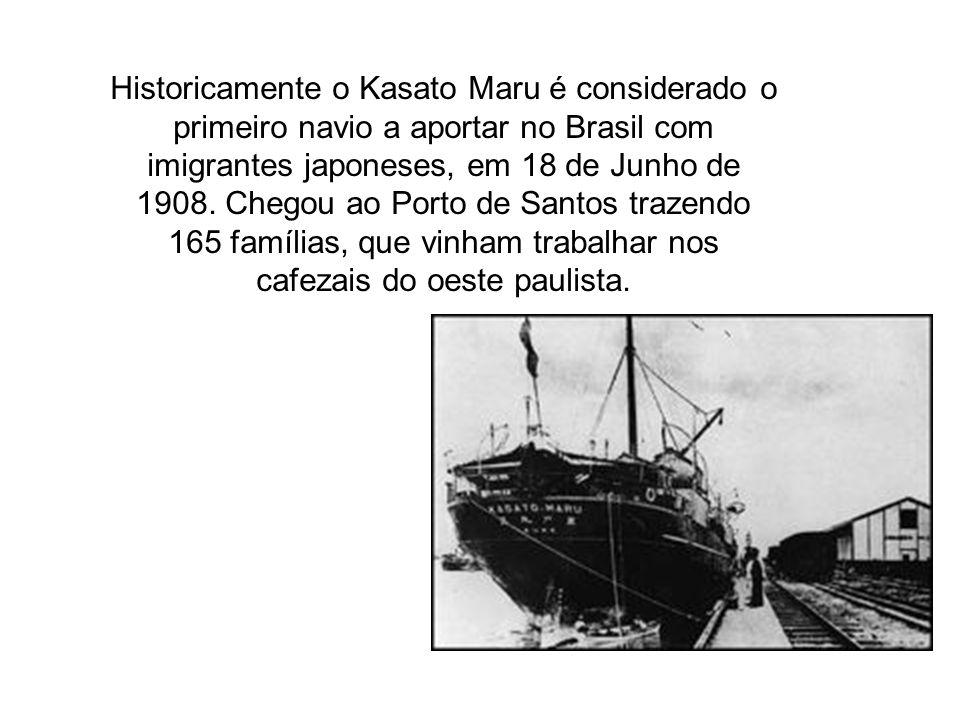 Historicamente o Kasato Maru é considerado o primeiro navio a aportar no Brasil com imigrantes japoneses, em 18 de Junho de 1908. Chegou ao Porto de S