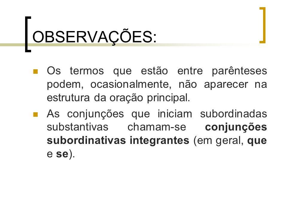CLASSIFICAÇÃO DAS REDUZIDAS Reduzidas de infinitivo: são em geral substantivas ou adverbiais e raramente adjetivas.
