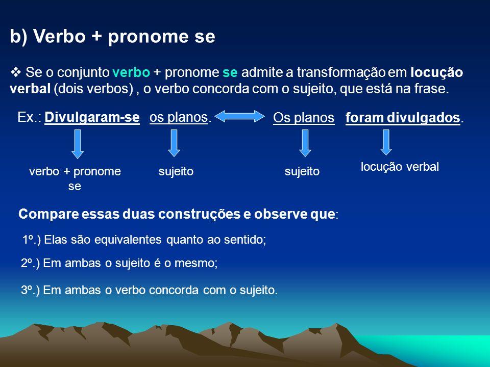Se o conjunto verbo + se não admite a transformação em locução verbal, o sujeito é indeterminado e o verbo fica na 3ª pessoa do singular.