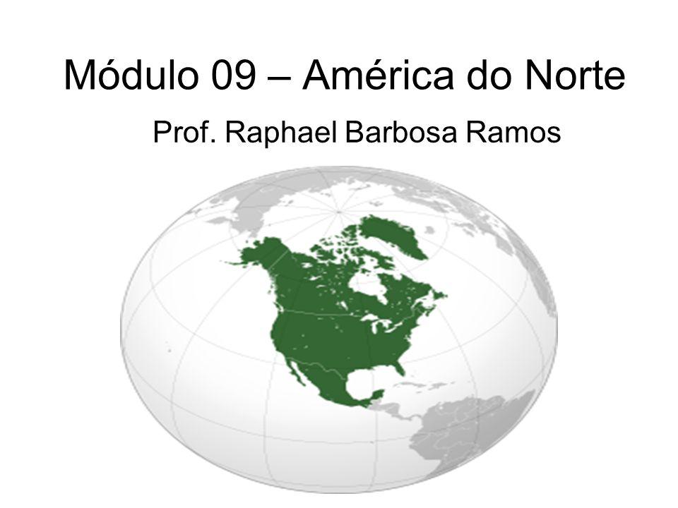 Módulo 09 – América do Norte Prof. Raphael Barbosa Ramos