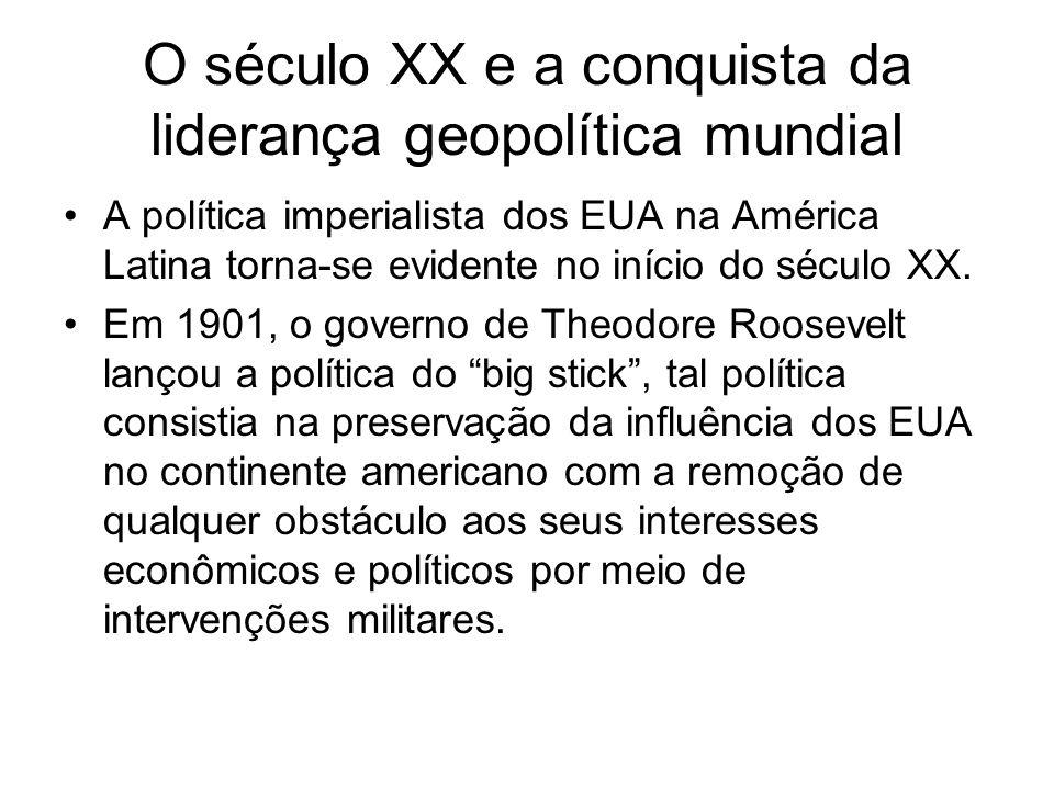 O século XX e a conquista da liderança geopolítica mundial A política imperialista dos EUA na América Latina torna-se evidente no início do século XX.