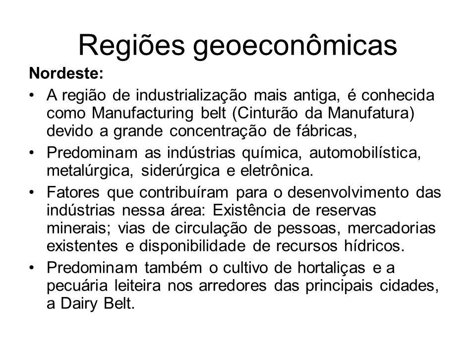 Regiões geoeconômicas Nordeste: A região de industrialização mais antiga, é conhecida como Manufacturing belt (Cinturão da Manufatura) devido a grande