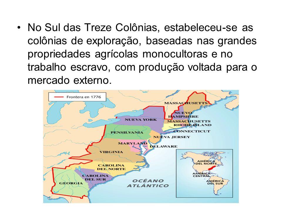 No Sul das Treze Colônias, estabeleceu-se as colônias de exploração, baseadas nas grandes propriedades agrícolas monocultoras e no trabalho escravo, c