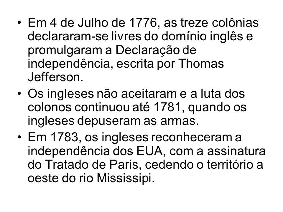 Em 4 de Julho de 1776, as treze colônias declararam-se livres do domínio inglês e promulgaram a Declaração de independência, escrita por Thomas Jeffer