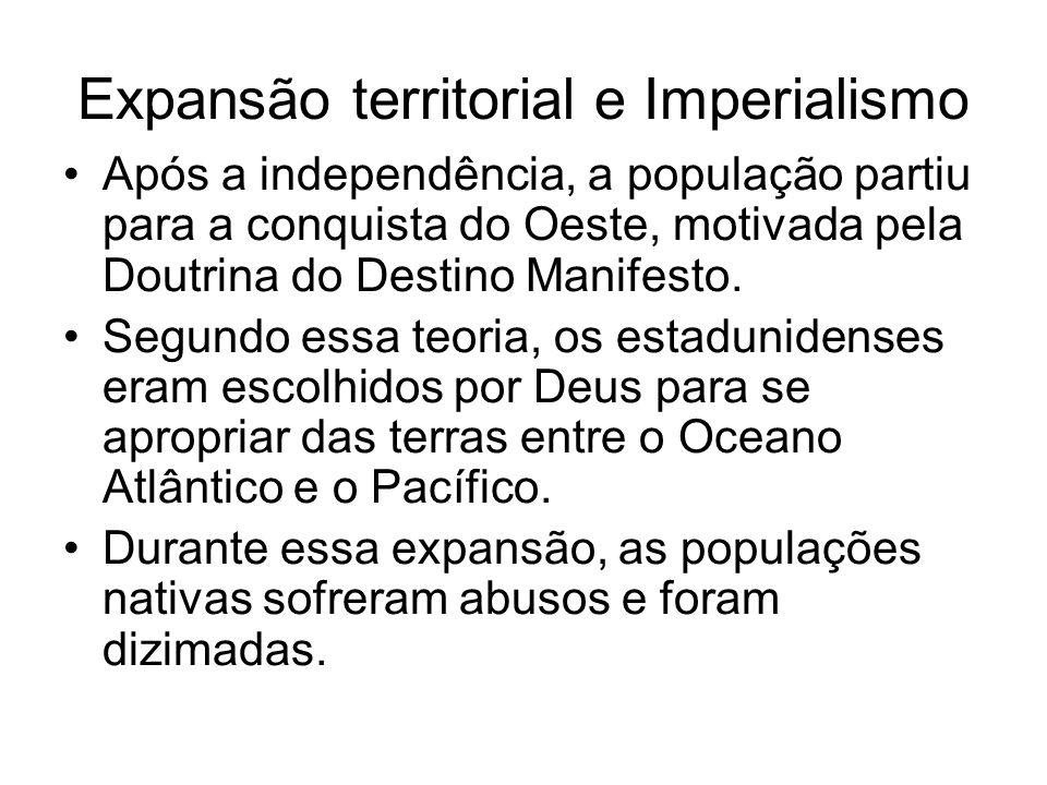 Expansão territorial e Imperialismo Após a independência, a população partiu para a conquista do Oeste, motivada pela Doutrina do Destino Manifesto. S