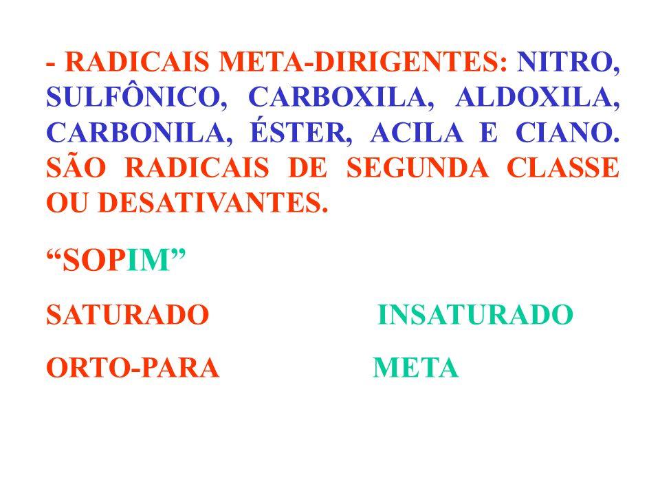 - RADICAIS META-DIRIGENTES: NITRO, SULFÔNICO, CARBOXILA, ALDOXILA, CARBONILA, ÉSTER, ACILA E CIANO. SÃO RADICAIS DE SEGUNDA CLASSE OU DESATIVANTES. SO