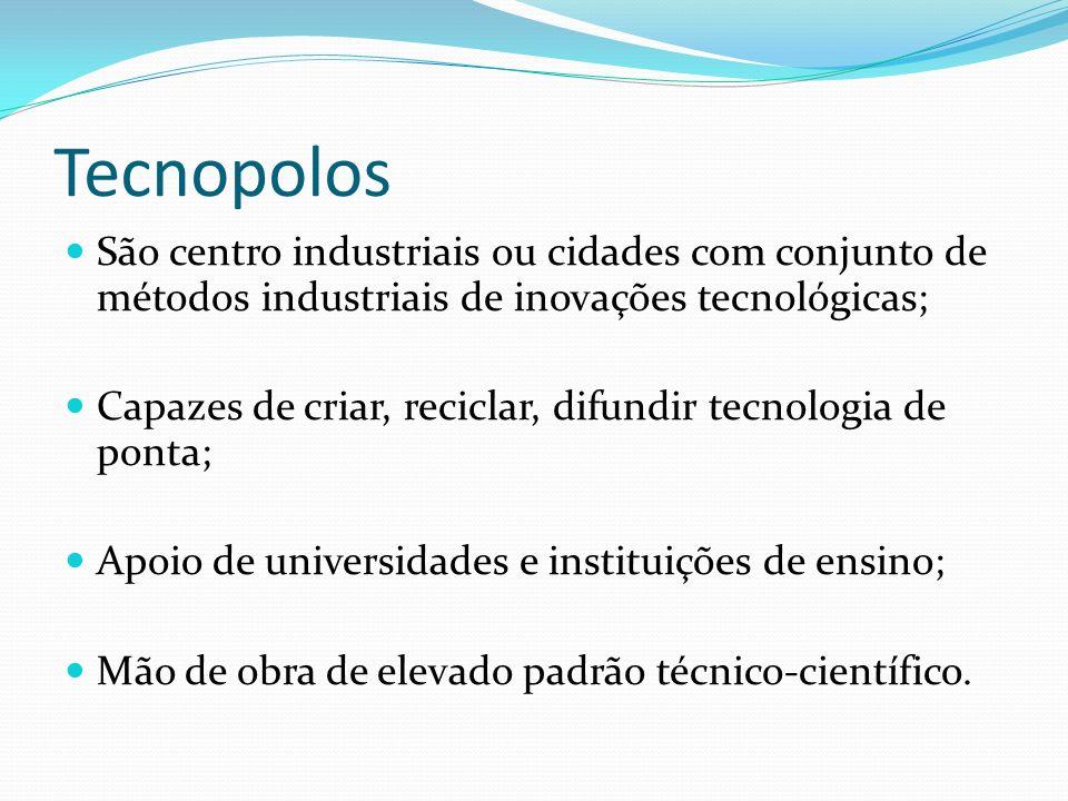Tecnopolos São centro industriais ou cidades com conjunto de métodos industriais de inovações tecnológicas; Capazes de criar, reciclar, difundir tecno