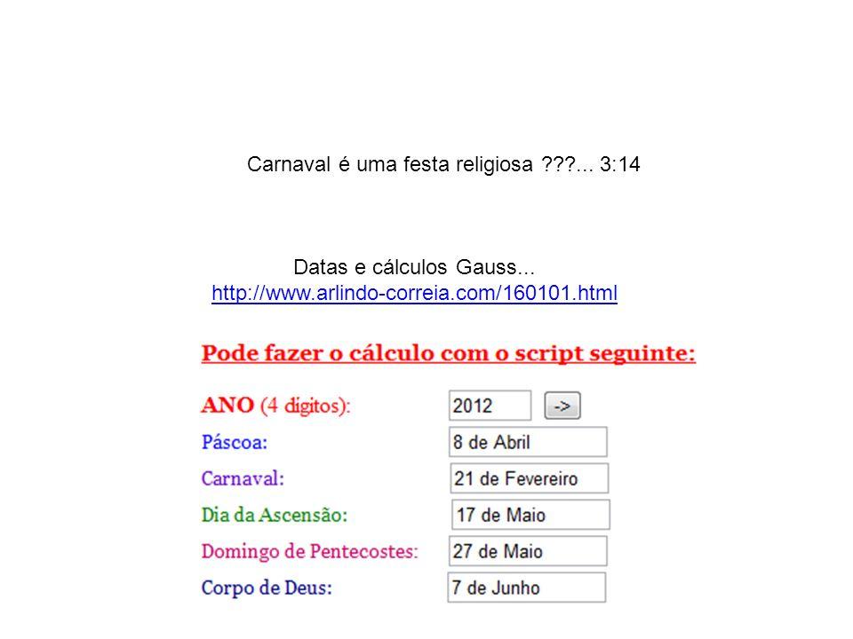 Carnaval é uma festa religiosa ???... 3:14 Datas e cálculos Gauss... http://www.arlindo-correia.com/160101.html