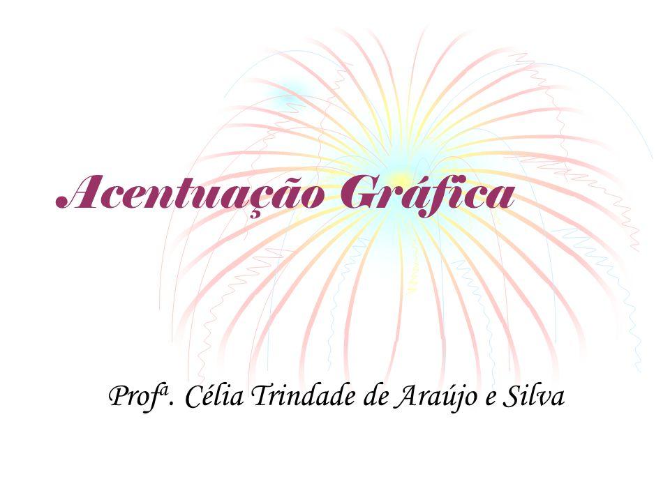 Acentuação Gráfica Prof a. Célia Trindade de Araújo e Silva