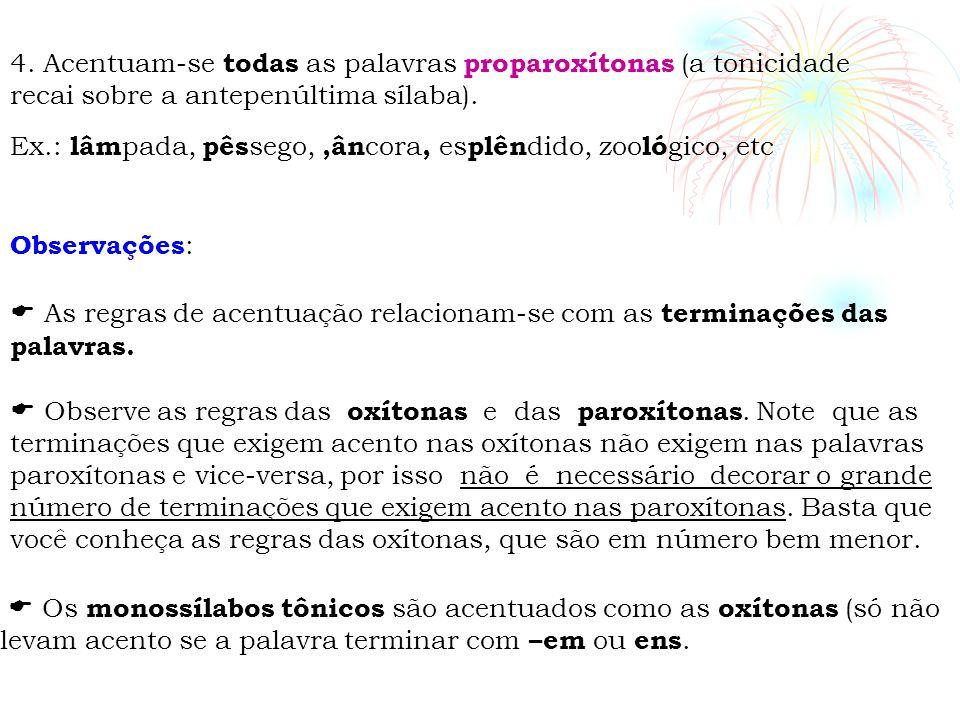 4. Acentuam-se todas as palavras proparoxítonas (a tonicidade recai sobre a antepenúltima sílaba). Ex.: lâm pada, pês sego,,ân cora, es plên dido, zoo