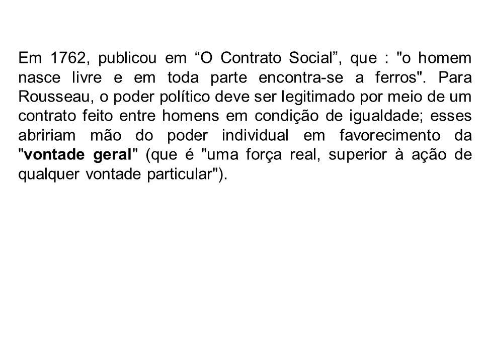 Em 1762, publicou em O Contrato Social, que :