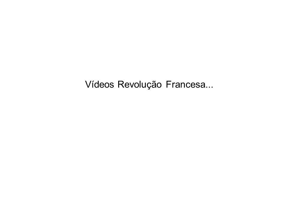 Vídeos Revolução Francesa...