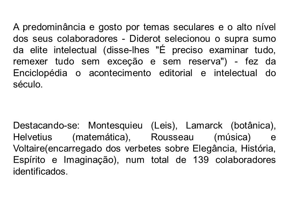 A predominância e gosto por temas seculares e o alto nível dos seus colaboradores - Diderot selecionou o supra sumo da elite intelectual (disse-lhes