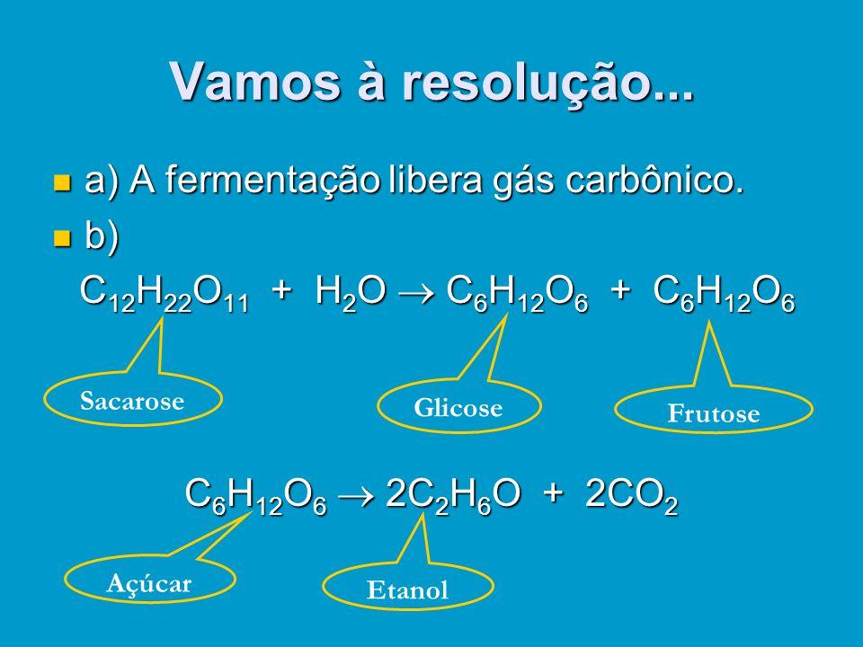 Exercício da Apostila – Página 104 3) (FUVEST-SP) O álcool (C 2 H 5 OH) é produzido nas usinas pela fermentação do melaço de cana-de-açúcar, que é uma