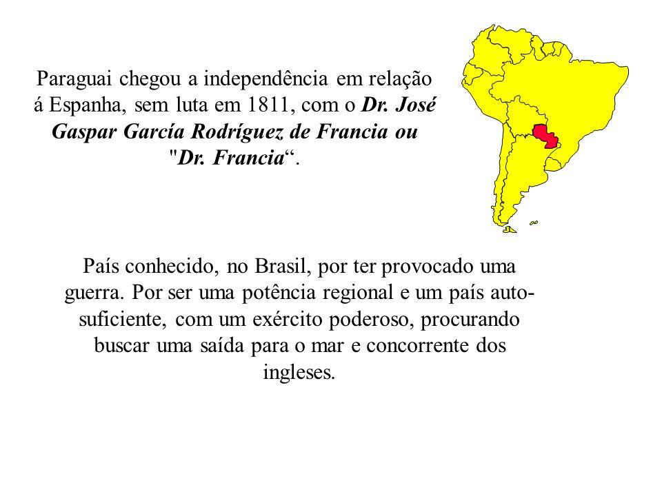Paraguai chegou a independência em relação á Espanha, sem luta em 1811, com o Dr. José Gaspar García Rodríguez de Francia ou
