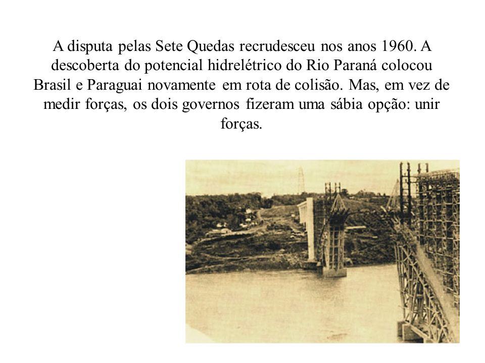A disputa pelas Sete Quedas recrudesceu nos anos 1960. A descoberta do potencial hidrelétrico do Rio Paraná colocou Brasil e Paraguai novamente em rot