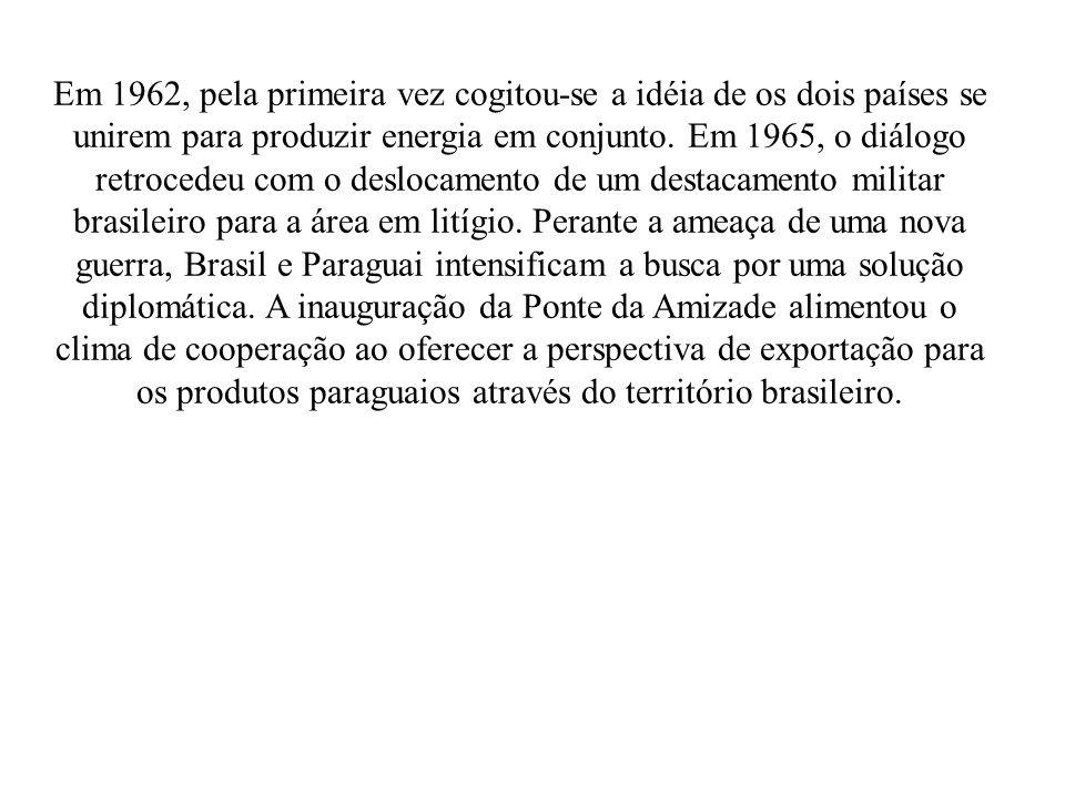 Em 1962, pela primeira vez cogitou-se a idéia de os dois países se unirem para produzir energia em conjunto. Em 1965, o diálogo retrocedeu com o deslo