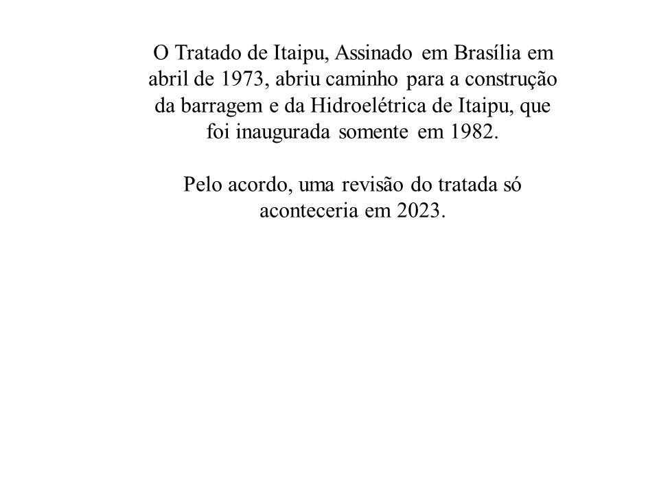 O Tratado de Itaipu, Assinado em Brasília em abril de 1973, abriu caminho para a construção da barragem e da Hidroelétrica de Itaipu, que foi inaugura