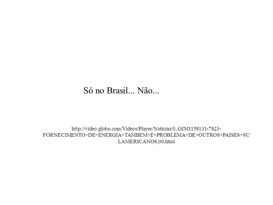 Só no Brasil... Não... http://video.globo.com/Videos/Player/Noticias/0,,GIM1158131-7823- FORNECIMENTO+DE+ENERGIA+TAMBEM+E+PROBLEMA+DE+OUTROS+PAISES+SU