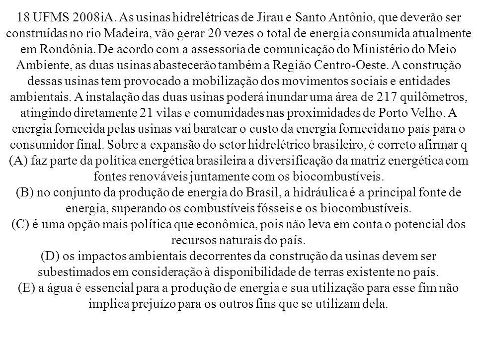 18 UFMS 2008iA. As usinas hidrelétricas de Jirau e Santo Antônio, que deverão ser construídas no rio Madeira, vão gerar 20 vezes o total de energia co