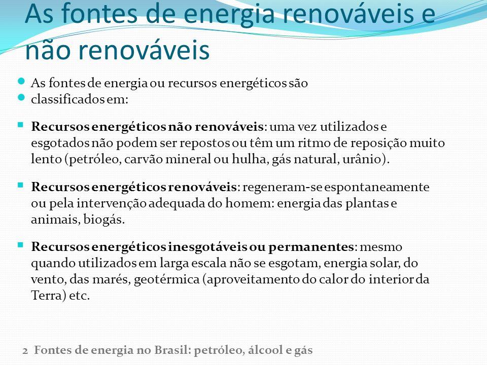 As fontes de energia renováveis e não renováveis As fontes de energia ou recursos energéticos são classificados em: Recursos energéticos não renovávei