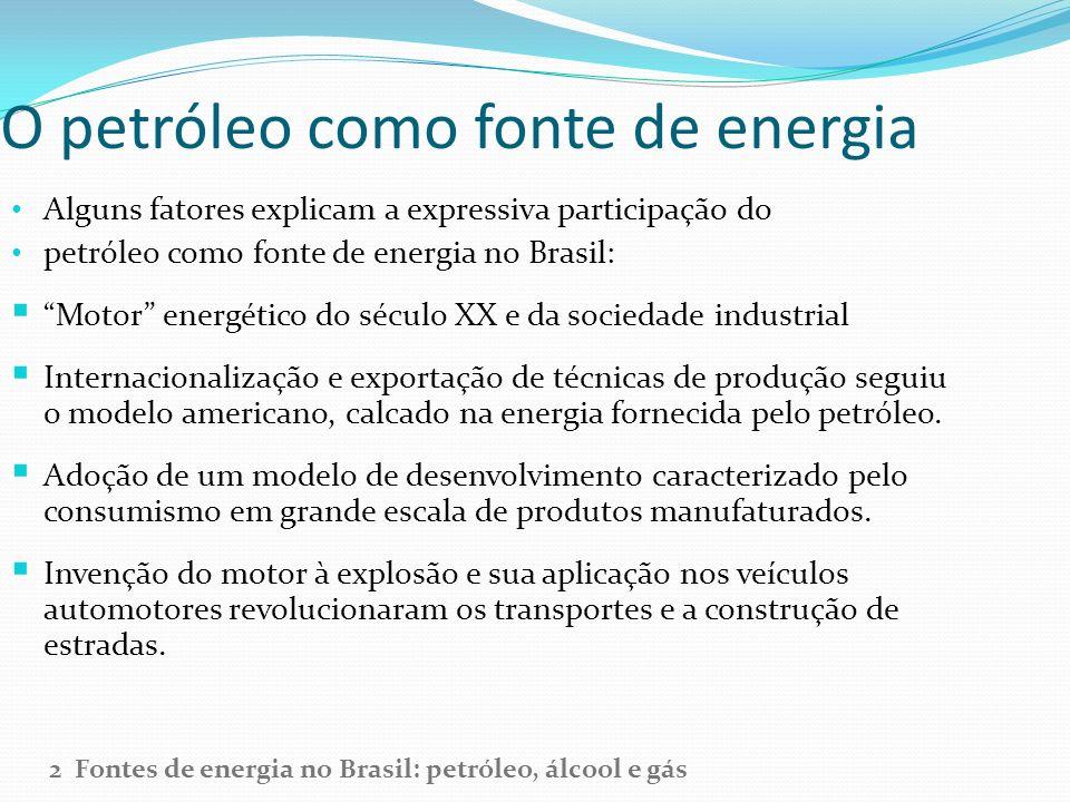 O petróleo como fonte de energia Alguns fatores explicam a expressiva participação do petróleo como fonte de energia no Brasil: Motor energético do sé