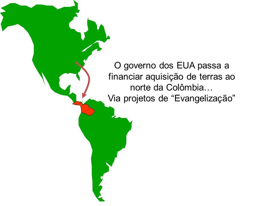 O governo dos EUA passa a financiar aquisição de terras ao norte da Colômbia… Via projetos de Evangelização