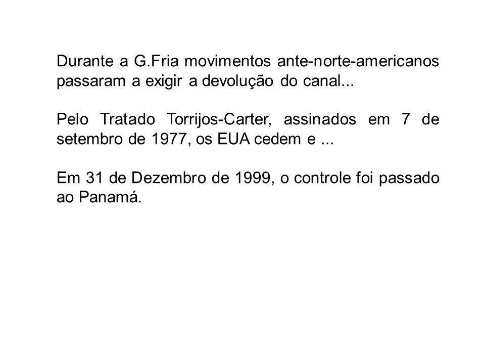 Durante a G.Fria movimentos ante-norte-americanos passaram a exigir a devolução do canal... Pelo Tratado Torrijos-Carter, assinados em 7 de setembro d