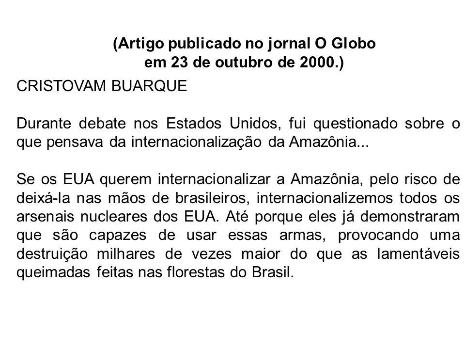 (Artigo publicado no jornal O Globo em 23 de outubro de 2000.) CRISTOVAM BUARQUE Durante debate nos Estados Unidos, fui questionado sobre o que pensav