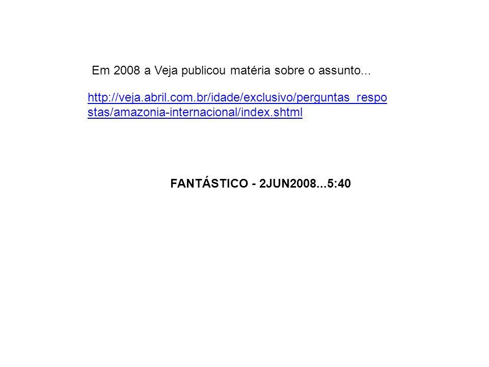 http://veja.abril.com.br/idade/exclusivo/perguntas_respo stas/amazonia-internacional/index.shtml Em 2008 a Veja publicou matéria sobre o assunto... FA