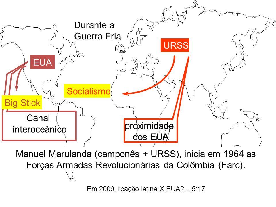 Durante a Guerra Fria EUA URSS Canal interoceânico proximidade dos EUA Big Stick Socialismo Manuel Marulanda (camponês + URSS), inicia em 1964 as Forç