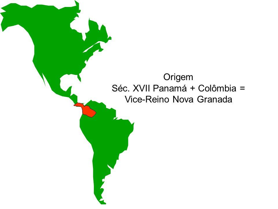 Origem Séc. XVII Panamá + Colômbia = Vice-Reino Nova Granada