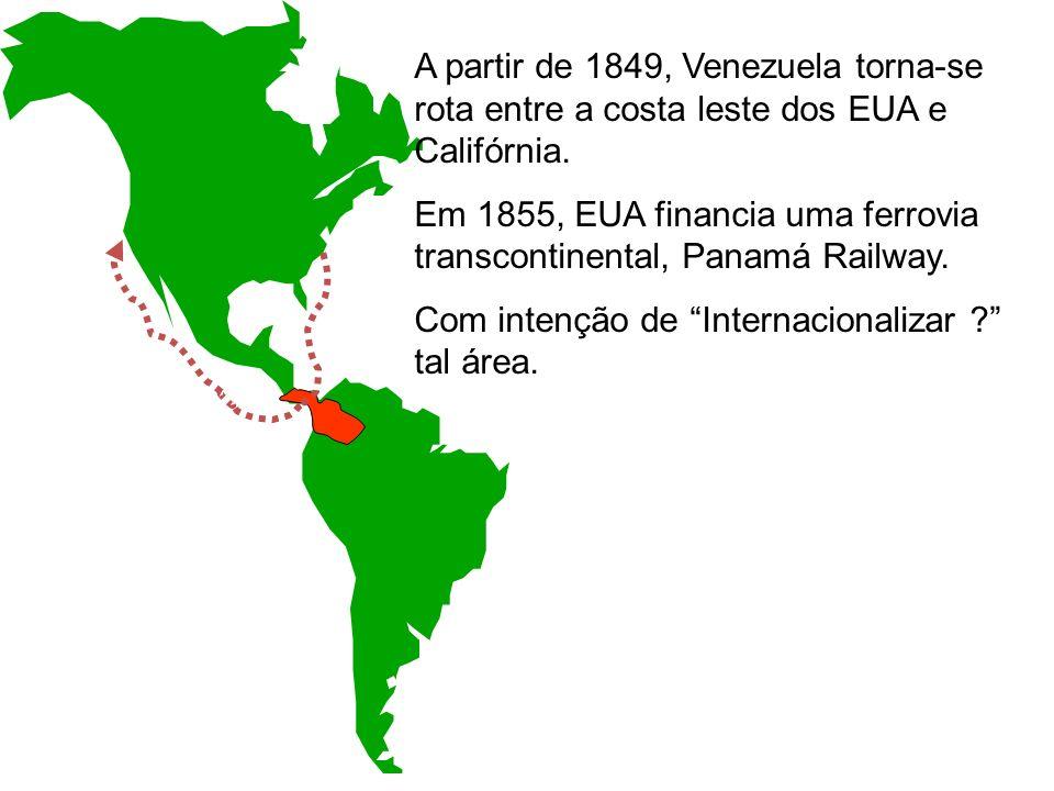 A partir de 1849, Venezuela torna-se rota entre a costa leste dos EUA e Califórnia. Em 1855, EUA financia uma ferrovia transcontinental, Panamá Railwa
