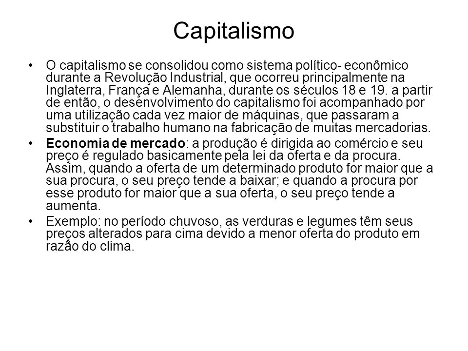 Capitalismo O capitalismo se consolidou como sistema político- econômico durante a Revolução Industrial, que ocorreu principalmente na Inglaterra, França e Alemanha, durante os séculos 18 e 19.