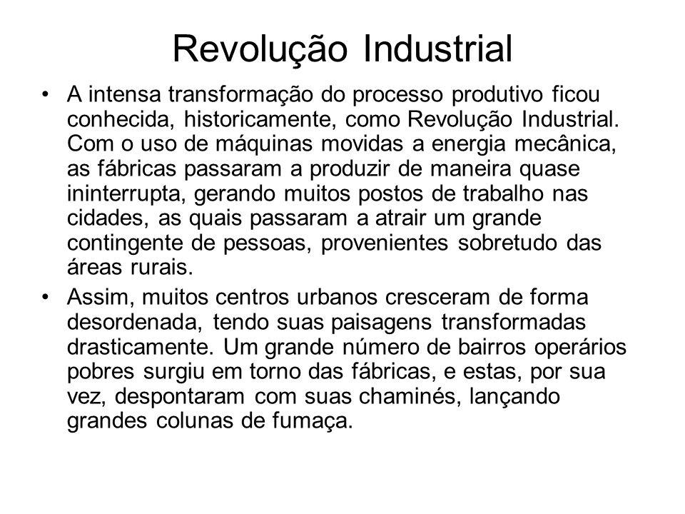Revolução Industrial A intensa transformação do processo produtivo ficou conhecida, historicamente, como Revolução Industrial.