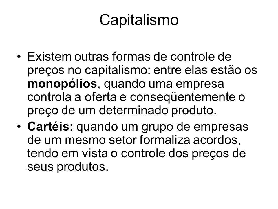 Capitalismo Existem outras formas de controle de preços no capitalismo: entre elas estão os monopólios, quando uma empresa controla a oferta e conseqüentemente o preço de um determinado produto.