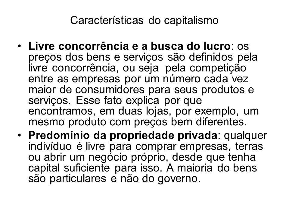 Características do capitalismo Sociedade dividida em classes: no capitalismo existem duas classes sociais:os capitalistas ou donos dos meios de produção (fazendas, bancos, industrias,etc.) e os trabalhadores, ou proletários.