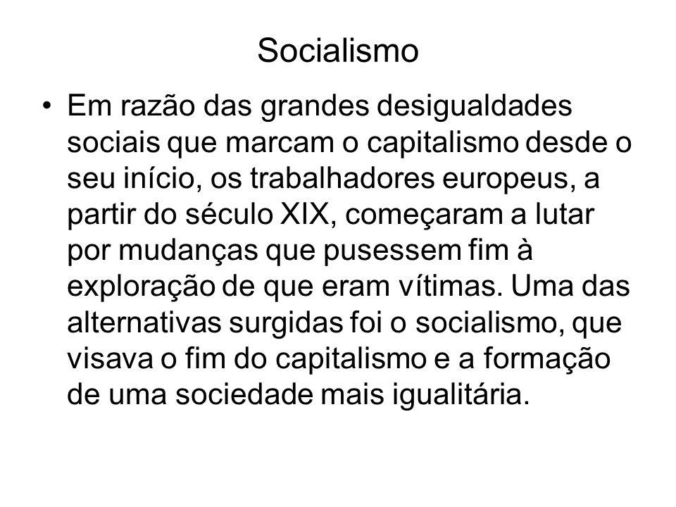 Características do socialismo Socialização dos meios de produção : todos os meios de produção pertencem a toda a sociedade, permanecendo sob o controle do Estado.