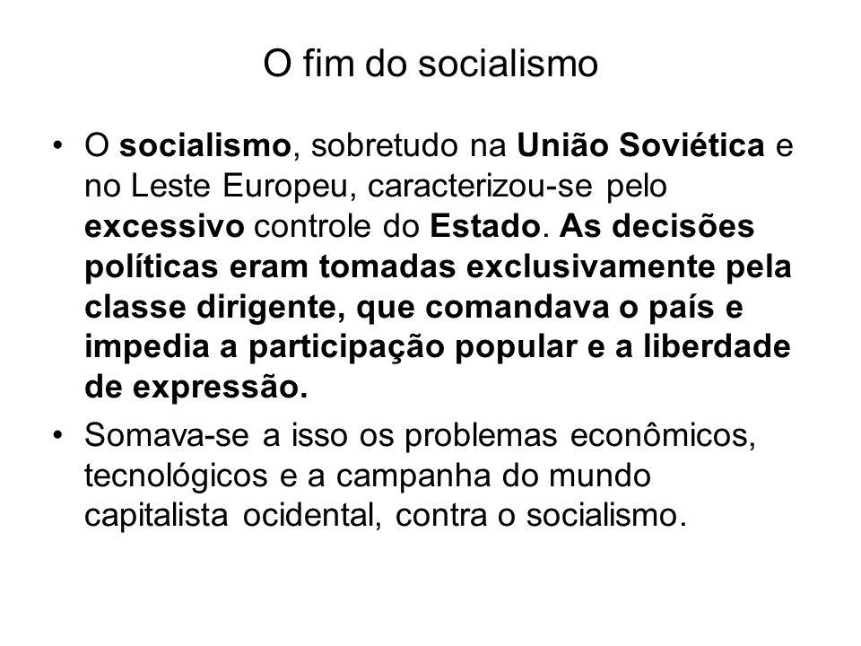 O fim do socialismo O socialismo, sobretudo na União Soviética e no Leste Europeu, caracterizou-se pelo excessivo controle do Estado.
